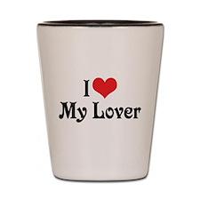 I Love My Lover Shot Glass