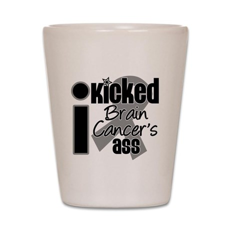 I Kicked Brain Cancer's Ass Shot Glass