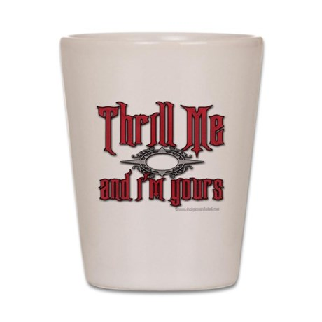 Thrill Me I'm Yours Shot Glass