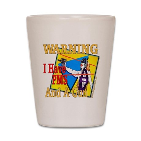 WARNING PMS Shot Glass