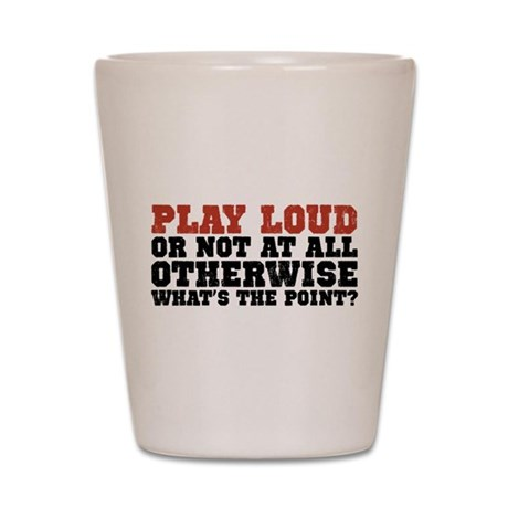 Play Loud Shot Glass