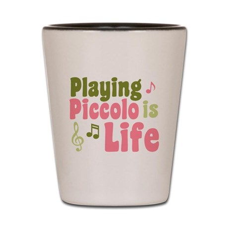 Playing Piccolo is Life Shot Glass