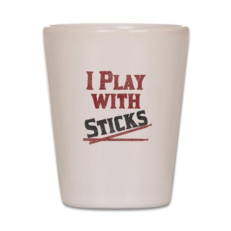 I Play With Sticks Shot Glass