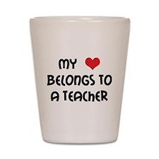 Heart Belongs to a Teacher Shot Glass