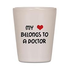My Heart Belongs to a Doctor Shot Glass