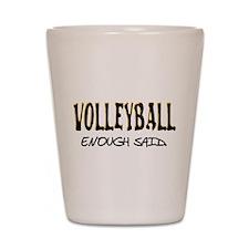 Volleyball - Enough Said. Shot Glass