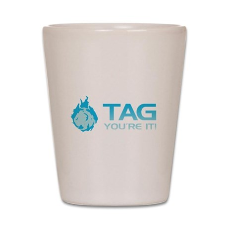 Tag you're it! Shot Glass