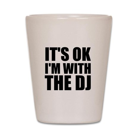 It's OK I'm With The DJ Shot Glass