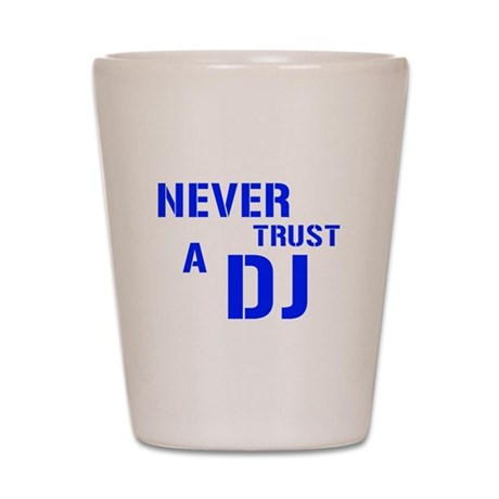 Never Trust A DJ Shot Glass