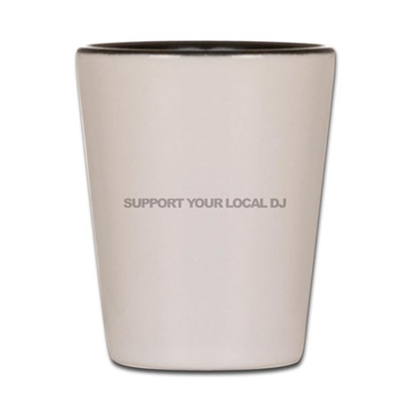 Support Your Local DJ Shot Glass