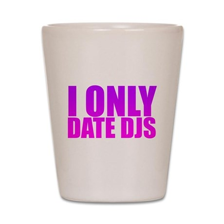 I Only Date Djs Pink Shot Glass