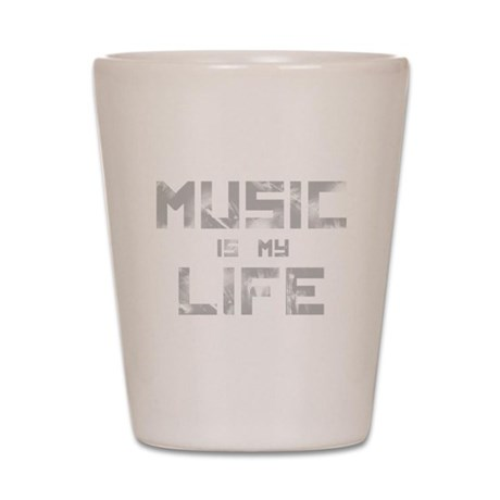 Music Is My Life Shot Glass