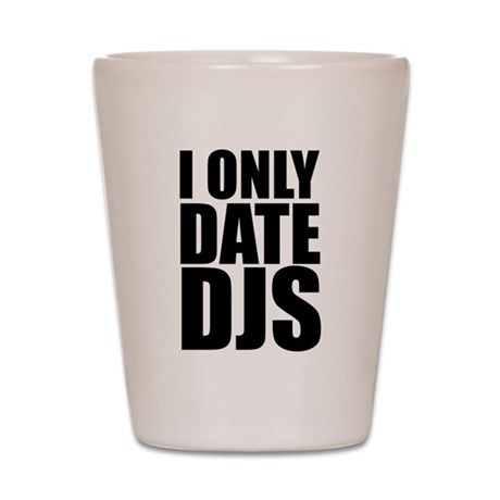 I Only Date DJs 3 Shot Glass