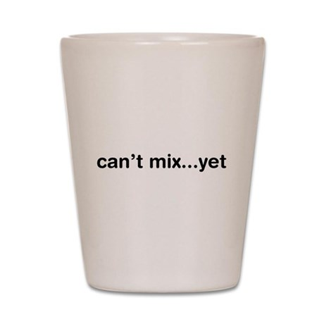 Can't Mix...Yet Shot Glass