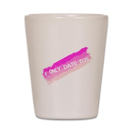 I Only Date DJs Shot Glass