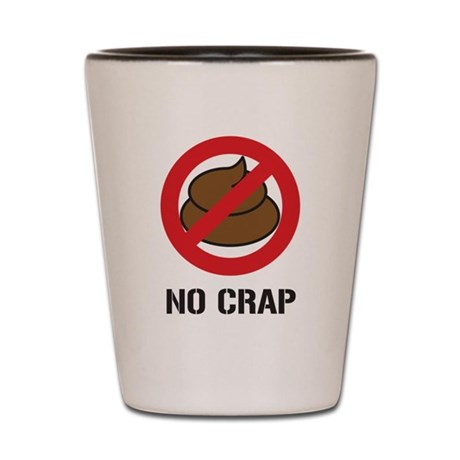 No Crap Shot Glass