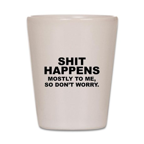 Shit Happens Shot Glass