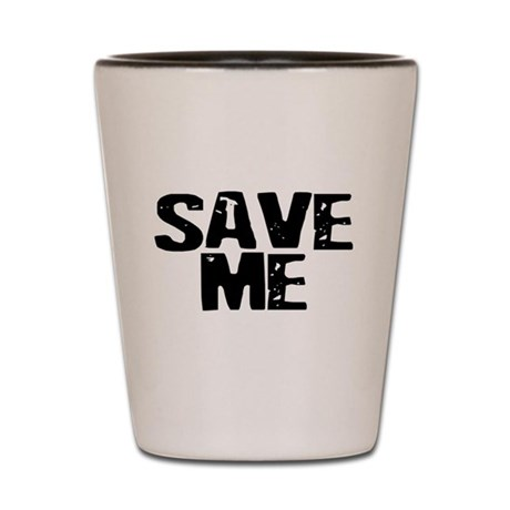 Save Me! Shot Glass