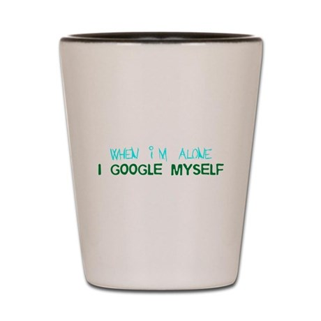 I Google Myself Shot Glass