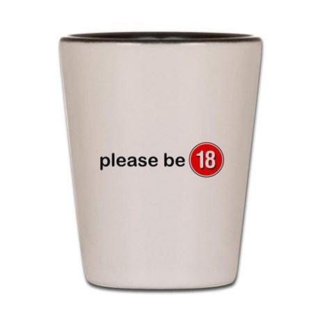 Please Be 18 Shot Glass