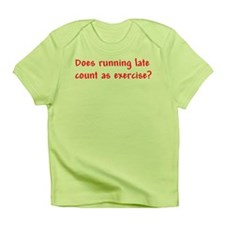 Does running late count as exercise? Infant T-Shir