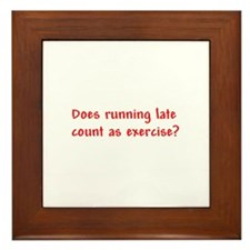 Does running late count as exercise? Framed Tile