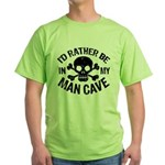 I'd Rather Be In My Man Cave Green T-Shirt