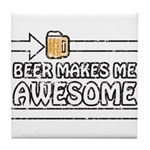 Beer Makes Me Awesome Tile Coaster