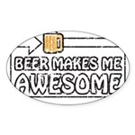 Beer Makes Me Awesome Sticker (Oval 10 pk)