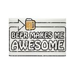 Beer Makes Me Awesome Rectangle Magnet