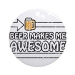Beer Makes Me Awesome Ornament (Round)