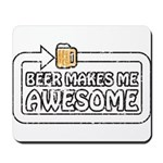 Beer Makes Me Awesome Mousepad
