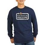 Beer Makes Me Awesome Long Sleeve Dark T-Shirt