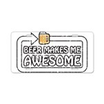 Beer Makes Me Awesome Aluminum License Plate