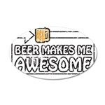 Beer Makes Me Awesome 22x14 Oval Wall Peel