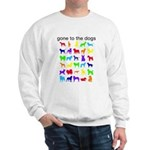 gone to the dogs rainbow Sweatshirt