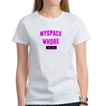 myspace whore Women's T-Shirt