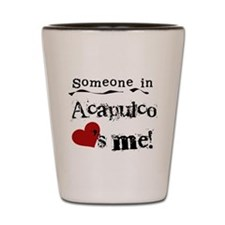 Acapulco Loves Me Shot Glass