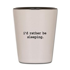 i'd rather be sleeping. Shot Glass