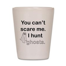 I Hunt Ghosts Shot Glass