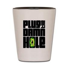 Plug the Damn Hole Shot Glass