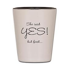 I Said She Said Yes Shot Glass