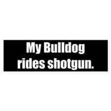 My Bulldog rides shotgun (Bumper Sticker)