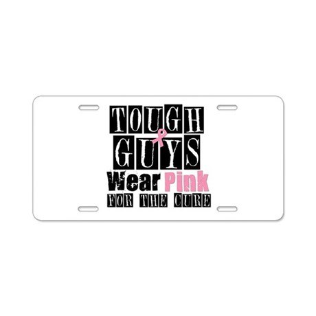 Tough Guys Wear Pink Aluminum License Plate