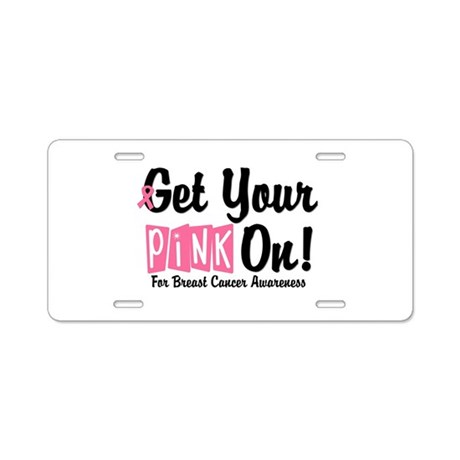 Get Your Pink On Aluminum License Plate