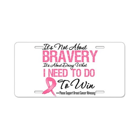 Not About Bravery Breast Canc Aluminum License Pla