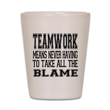 Teamwork Means... Shot Glass