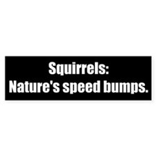 Squirrels: Nature's speed bumps (Bumper Sticker)