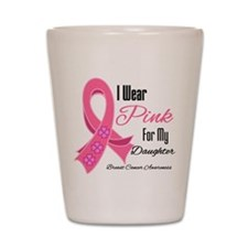 I Wear Pink For My Daughter Shot Glass