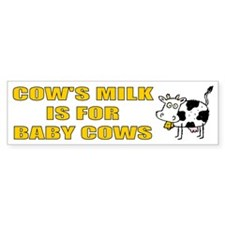 Cows' Milk Is For Baby Cows Bumper Bumper Sticker